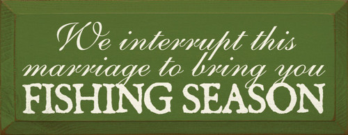 Wood Sign - We Interrupt This Marriage To Bring You Fishing Season
