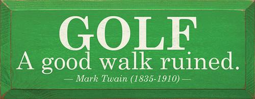 Golf - A good walk ruined. - Mark Twain (1835-1910) Wood Sign
