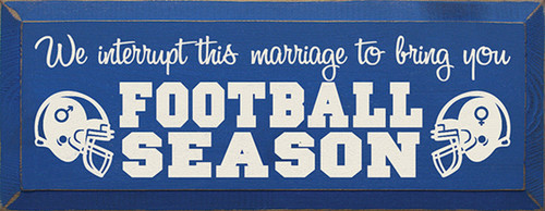 Wood Sign - We Interrupt This Marriage To Bring You Football Season