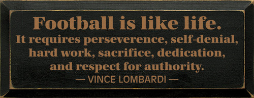 Football is like life. It requires perseverance, self-denial, hard work, sacrifice, dedication, and respect for authority. - Vince Lombardi Wood Sign