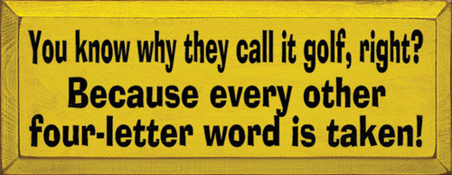 Wood Sign - You Know Why They Call It Golf Right? Because Every Other Four Letter Word Is Taken