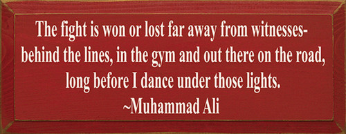 The Fight Is Won Or Lost Far Away From Witnesses Behind The Lines In The Gym And Out There On The Road Long Before I Dance Under Those Lights. Muhammad Ali Wood Sign
