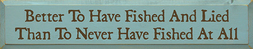 Wood Sign - Better To Have Fished And Lied Than To Never Fished At All 36in.