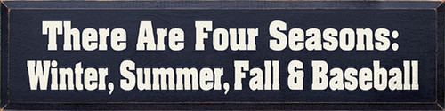 Wood Sign - There Are Four Seasons: Winter, Summer, Fall & Baseball