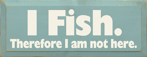 Wood Sign - I Fish Therefore I Am Not Here