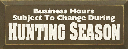 Wood Sign - Business Hours Subject To Change During Hunting Season
