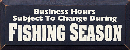 Wood Sign - Business Hours Subject To Change During Fishing Season