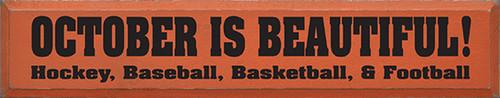 Wood Sign - October Is Beautiful! Hockey, Baseball, Basketball, & Football! 36in.