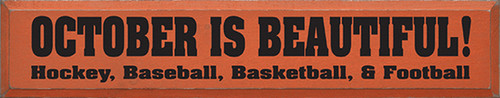 Wood Sign - October Is Beautiful! Hockey, Baseball, Basketball, & Football! 36in.