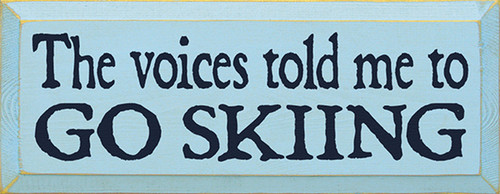 Wood Sign - The Voices Told Me To Go Skiing