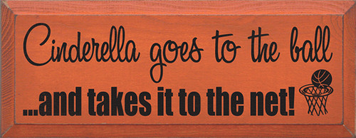 Wood Sign - Cinderella Goes To The Ball And Takes It To The Net