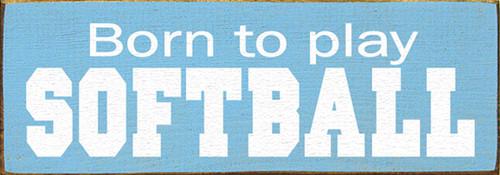 Wood Sign - Born To Play Softball