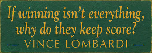 If winning isn't everything, why do they keep score? ~ Vince Lombardi Wood Sign