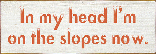 Wood Sign - In My Head I'm On The Slopes Now