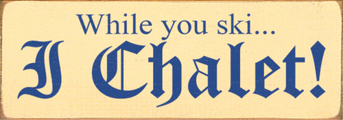 Wood Sign - While You Ski I Chalet