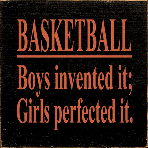 Wood Sign - Basketball Boys Invented It Girls Perfected It 7in.x 7in.