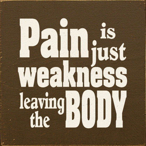 Wood Sign - Pain Is Just Weakness Leaving The Body 7in.x 7in.