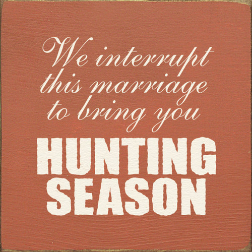 Wood Sign - We Interrupt This Marriage To Bring You Hunting Season 7in.x 7in.