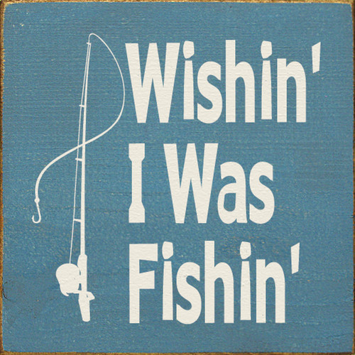 Wood Sign - Wishin' I Was Fishin' 7in.x 7in.