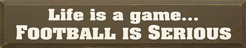 "Life Is A Game Football Is Serious Wood Sign 36""W X 7""H"