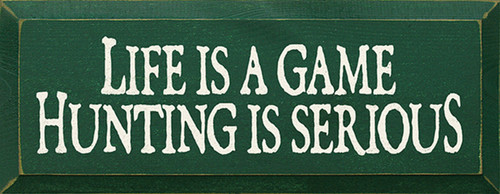 Wood Sign - Life Is A Game Hunting Is Serious