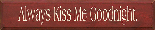 Wood Sign - Always Kiss Me Goodnight. 36in.