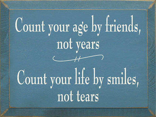 Wood Sign - Count Your Age By Friends, Not Years. Count your life by smiles, not tears