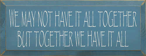 Wood Sign - We May Not Have It All Together But Together We Have It All