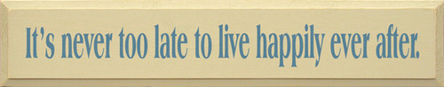Wood Sign - It's Never Too Late To Live Happily Ever After 36in.