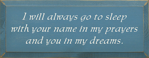 Wood Sign - I Will Always Go To Sleep With Your Name In My Prayers And You In My Dreams