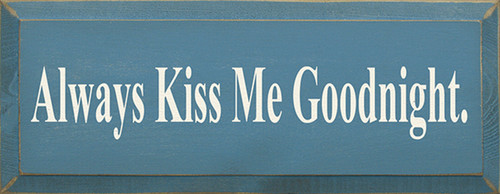 Wood Sign - Always Kiss Me Goodnight.