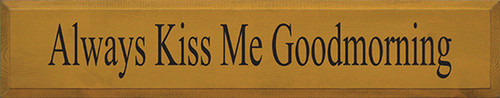 Wood Sign - Always Kiss Me Goodmorning 36in.