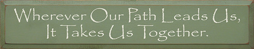 Wood Sign - Wherever Our Path Leads Us It Takes Us Together