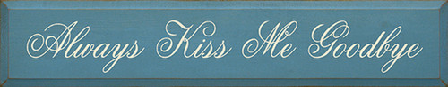 Wood Sign - Always Kiss Me Goodbye 36in.