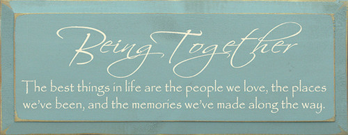 Being Together ~ The best things in life are the people we love, the places we've been, and the memories we've made along the way. Wood Sign