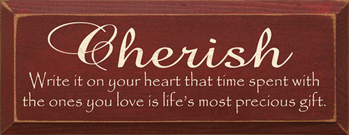 Cherish ~ Write It On Your Heart That Time Spent With The Ones You Love Is Life's Most Precious Gift Wood Sign