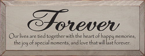 Forever ~ Our lives are tied together with the heart of happy memories, the joy of special moments and love that will last forever. Wood Sign