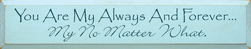 Wood Sign - You Are My Always And Forever My No Matter What 36in.