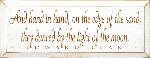 And Hand In Hand, On The Edge Of The Sand, They Danced By The Light Of The Moon Wood Sign