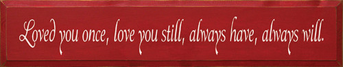 Wood Sign - Loved You Once, Love You Still, Always Have, Always Will 36in.