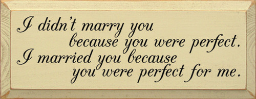 I Didn't Marry You Because You Were Perfect. I Married You Because You Were Perfect For Me Wood Sign