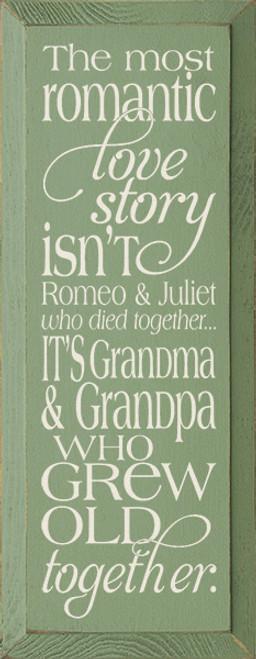 Wood Sign - The Most Romantic Love Story Isn't Romeo & Juliet... It's Grandmas & Grandpa