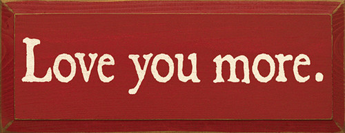 Wood Sign - Love You More.