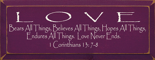 Love Bears All Things, Believes All Things, Hopes All Things, Endures All Things. Love Never Ends. 1 Corinthians 13:7-8 Wood Sign
