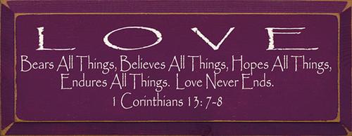 Love Bears All Things, Believes All Things, Hopes All Things, Endures All Things. Love Never Ends. 1 Corinthians 13:7-8 Wood Sign