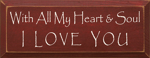 Wood Sign - With All My Heart & Soul I Love You