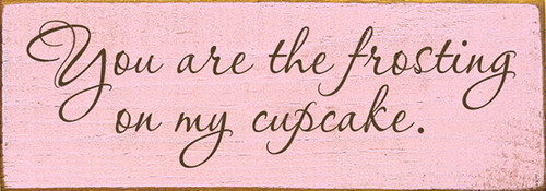 Wood Sign - You Are The Frosting On My Cupcake