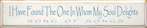Wood Sign - I Have Found The One In Whom My Soul Delights 36in.