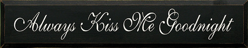 Wood Sign - Always Kiss Me Goodnight 36in.