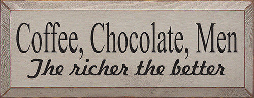 Wood Sign - Coffee, Chocolate, Men The Richer The Better